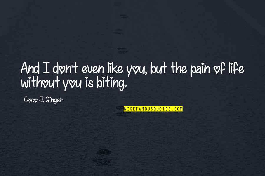 Love Friendship And Life Quotes By Coco J. Ginger: And I don't even like you, but the