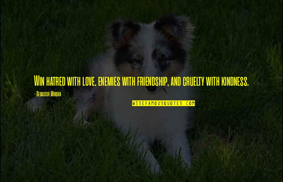 Love Friendship And Life Quotes By Debasish Mridha: Win hatred with love, enemies with friendship, and
