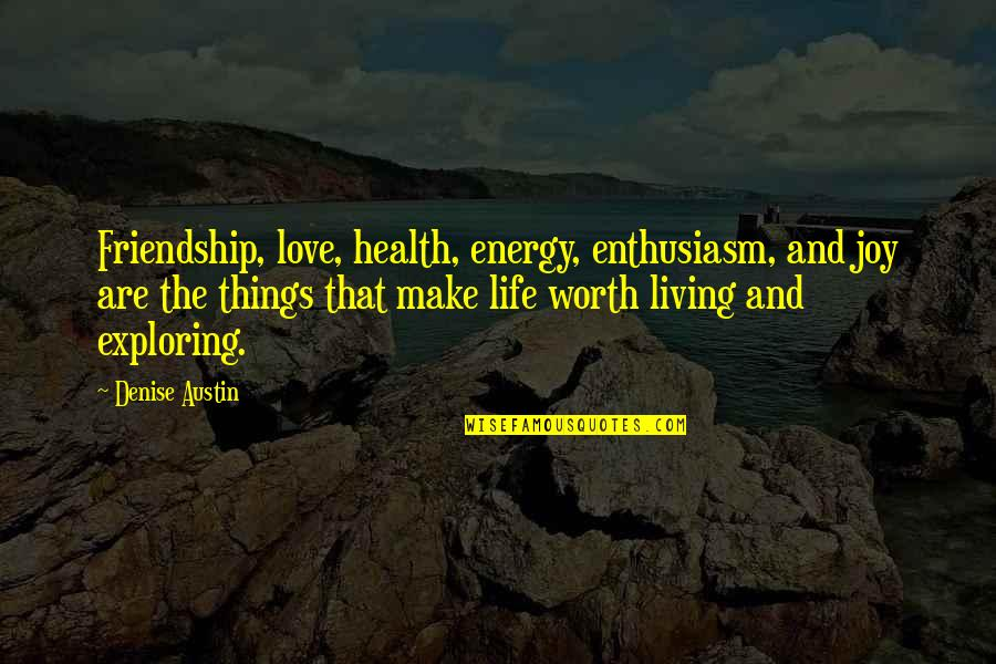 Love Friendship And Life Quotes By Denise Austin: Friendship, love, health, energy, enthusiasm, and joy are