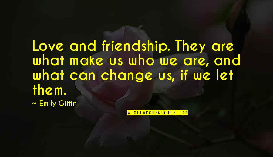Love Friendship And Life Quotes By Emily Giffin: Love and friendship. They are what make us