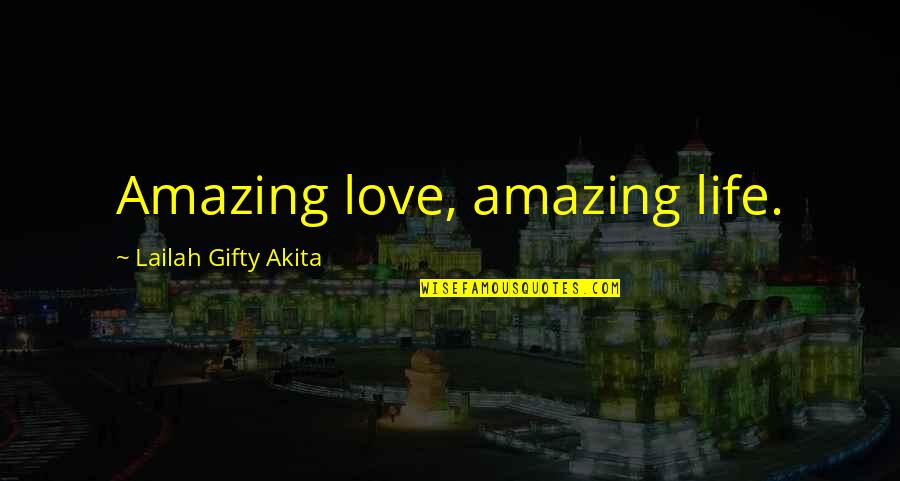 Love Friendship And Life Quotes By Lailah Gifty Akita: Amazing love, amazing life.