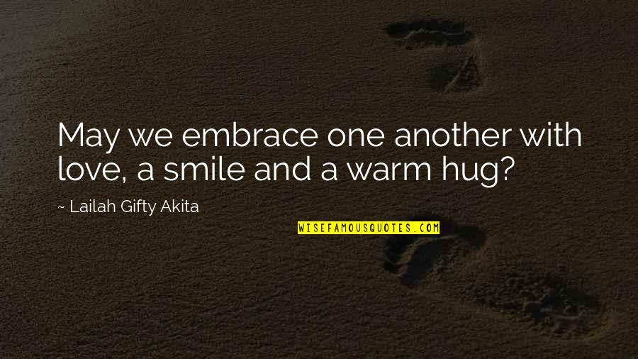 Love Friendship And Life Quotes By Lailah Gifty Akita: May we embrace one another with love, a