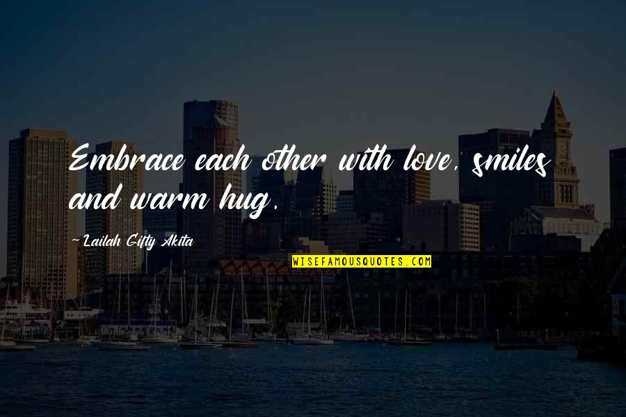 Love Friendship And Life Quotes By Lailah Gifty Akita: Embrace each other with love, smiles and warm