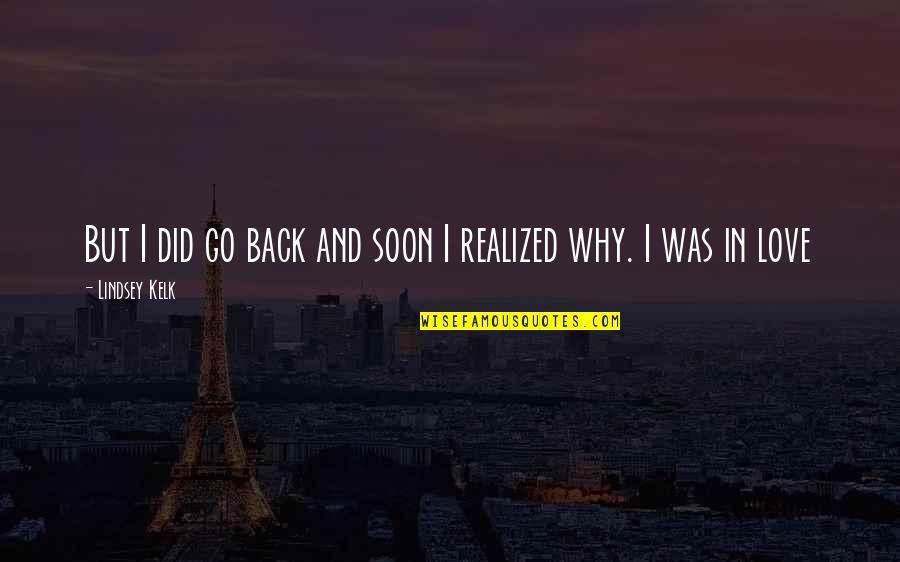 Love Friendship And Life Quotes By Lindsey Kelk: But I did go back and soon I