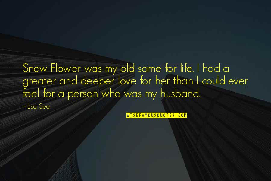 Love Friendship And Life Quotes By Lisa See: Snow Flower was my old same for life.