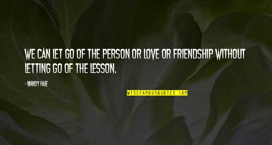 Love Friendship And Life Quotes By Mandy Hale: We can let go of the person or