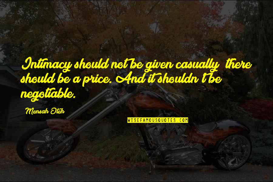 Love Friendship And Life Quotes By Mensah Oteh: Intimacy should not be given casually; there should
