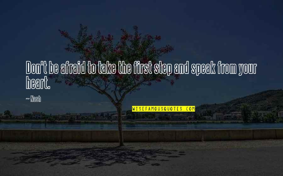 Love Friendship And Life Quotes By Nash: Don't be afraid to take the first step