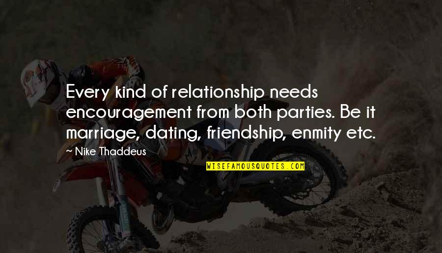 Love Friendship And Life Quotes By Nike Thaddeus: Every kind of relationship needs encouragement from both