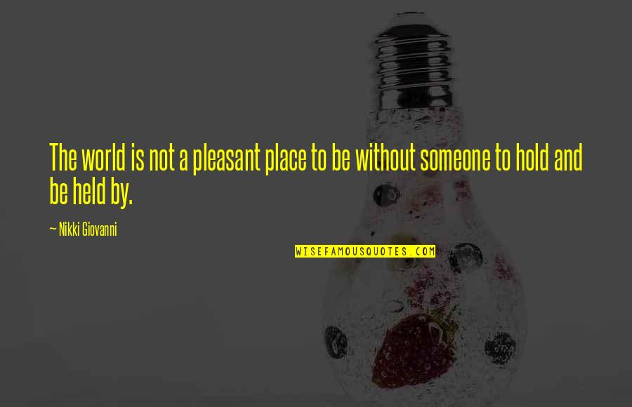 Love Friendship And Life Quotes By Nikki Giovanni: The world is not a pleasant place to