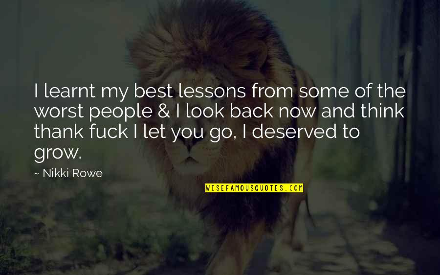 Love Friendship And Life Quotes By Nikki Rowe: I learnt my best lessons from some of
