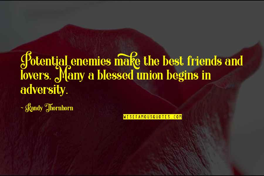 Love Friendship And Life Quotes By Randy Thornhorn: Potential enemies make the best friends and lovers.