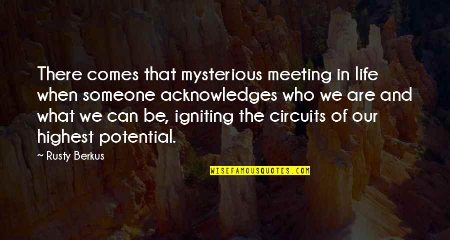 Love Friendship And Life Quotes By Rusty Berkus: There comes that mysterious meeting in life when