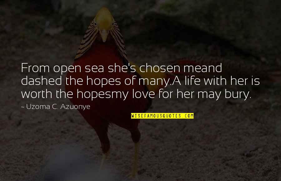 Love Friendship And Life Quotes By Uzoma C. Azuonye: From open sea she's chosen meand dashed the