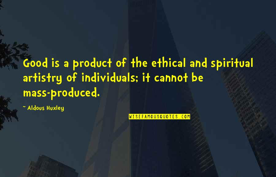 Love From Classic Movies Quotes By Aldous Huxley: Good is a product of the ethical and