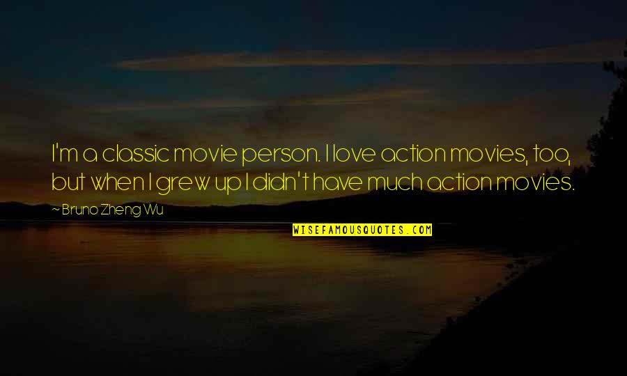 Love From Classic Movies Quotes By Bruno Zheng Wu: I'm a classic movie person. I love action