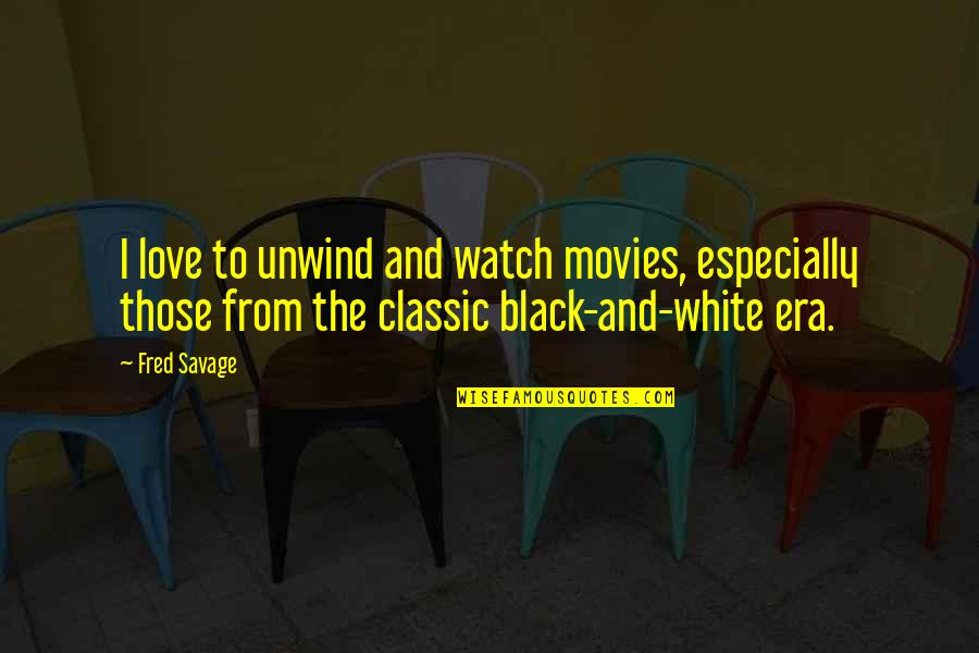 Love From Classic Movies Quotes By Fred Savage: I love to unwind and watch movies, especially