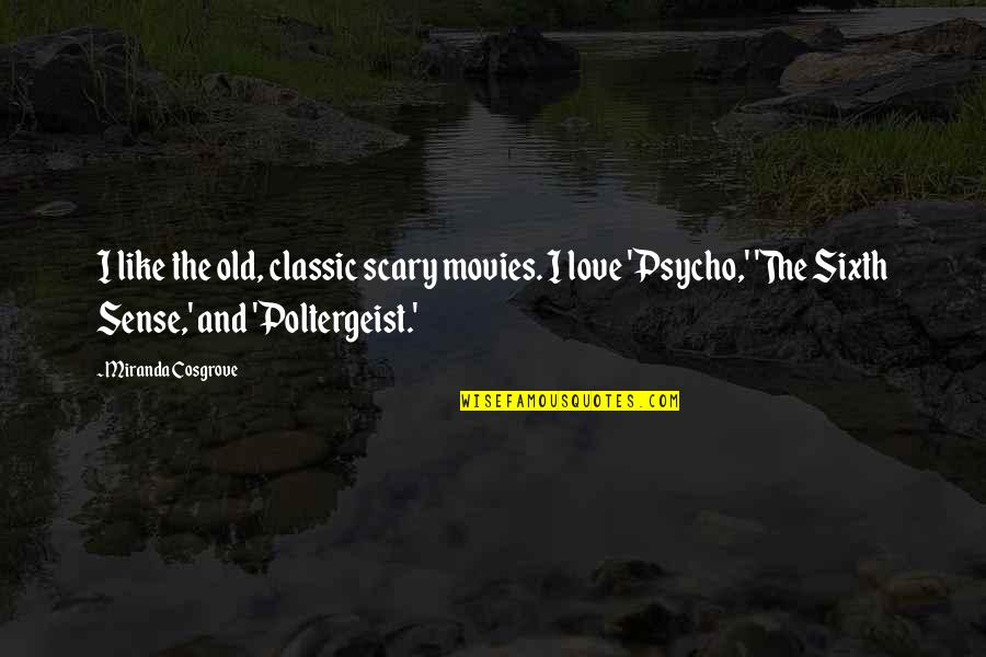 Love From Classic Movies Quotes By Miranda Cosgrove: I like the old, classic scary movies. I