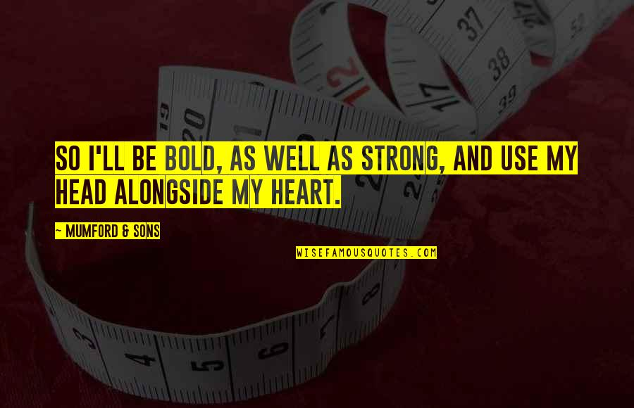 Love From Classic Movies Quotes By Mumford & Sons: So I'll be bold, as well as strong,