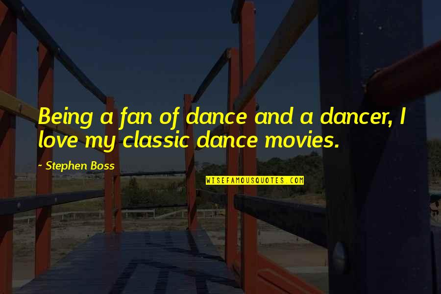 Love From Classic Movies Quotes By Stephen Boss: Being a fan of dance and a dancer,