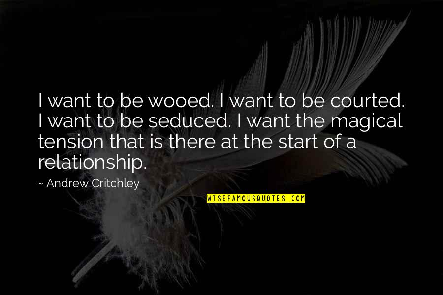 Love From Literature Quotes By Andrew Critchley: I want to be wooed. I want to