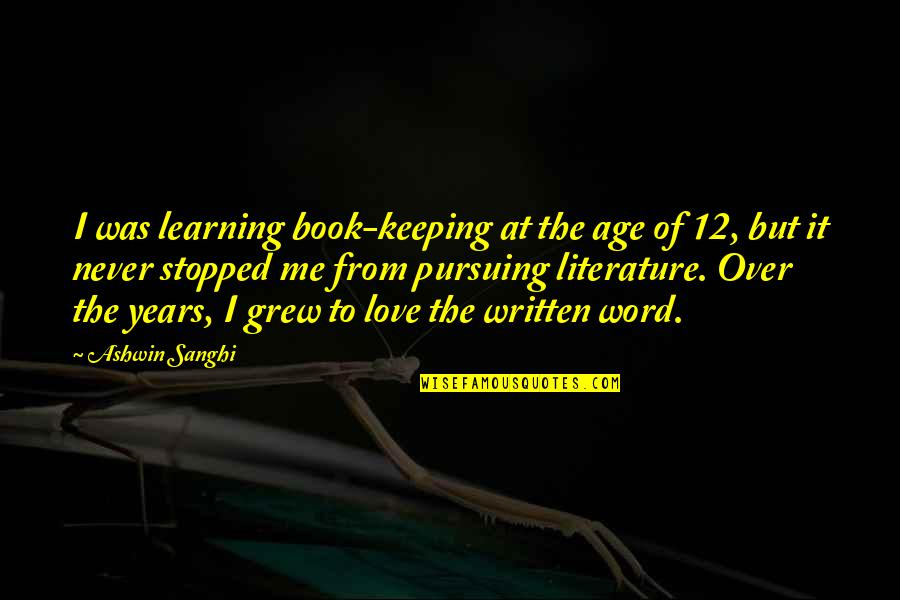 Love From Literature Quotes By Ashwin Sanghi: I was learning book-keeping at the age of