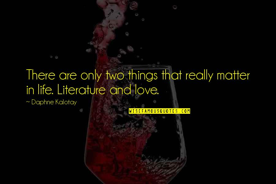 Love From Literature Quotes By Daphne Kalotay: There are only two things that really matter