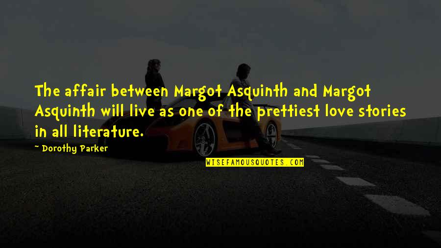 Love From Literature Quotes By Dorothy Parker: The affair between Margot Asquinth and Margot Asquinth