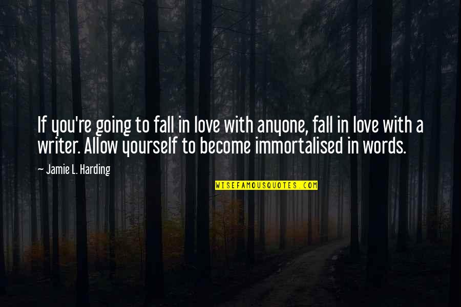 Love From Literature Quotes By Jamie L. Harding: If you're going to fall in love with