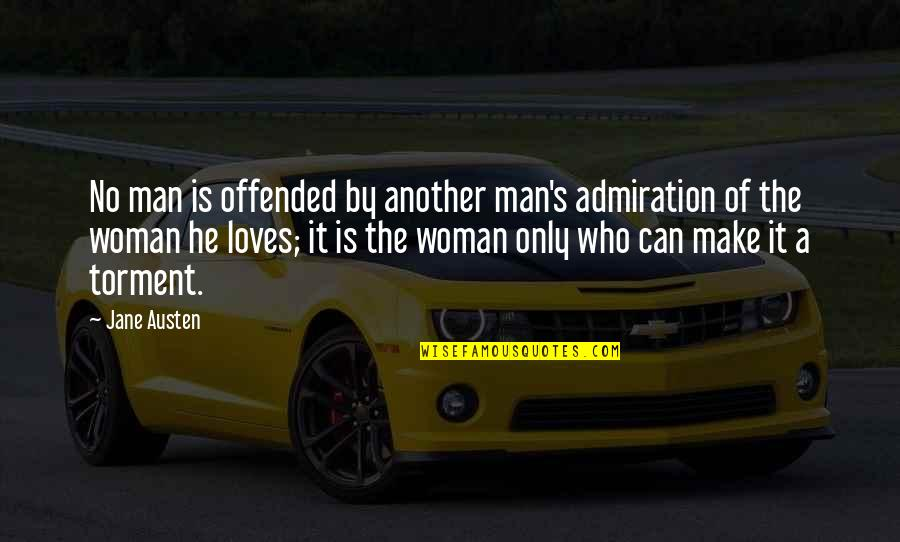 Love From Literature Quotes By Jane Austen: No man is offended by another man's admiration