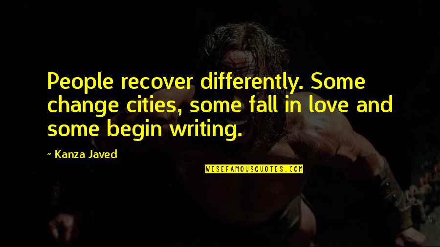 Love From Literature Quotes By Kanza Javed: People recover differently. Some change cities, some fall