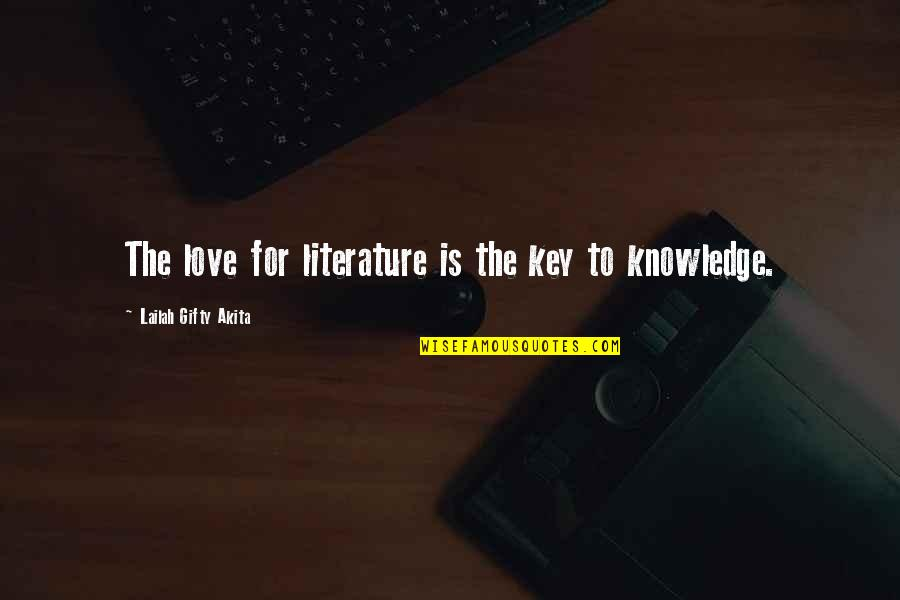 Love From Literature Quotes By Lailah Gifty Akita: The love for literature is the key to