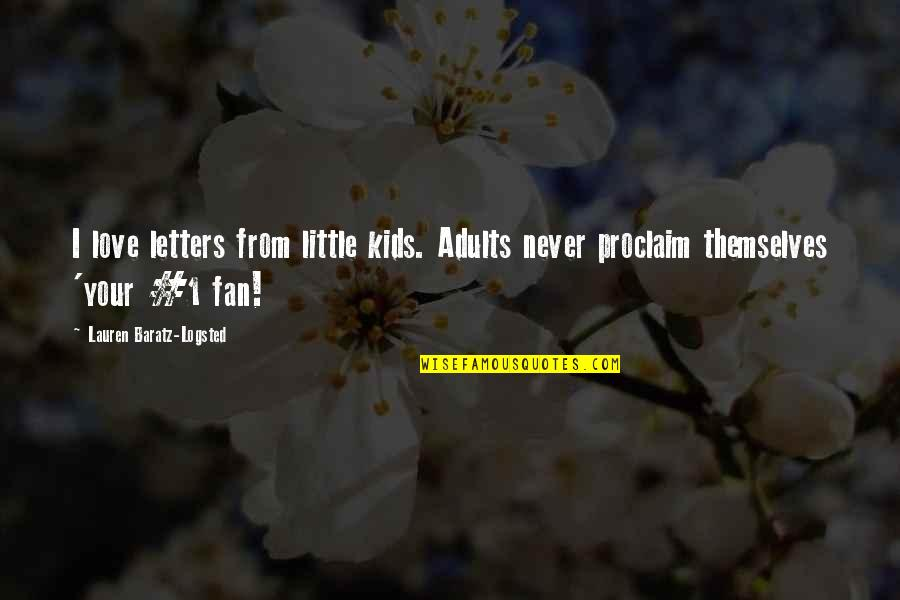 Love From Literature Quotes By Lauren Baratz-Logsted: I love letters from little kids. Adults never