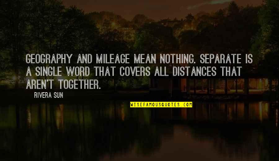 Love From Literature Quotes By Rivera Sun: Geography and mileage mean nothing. Separate is a