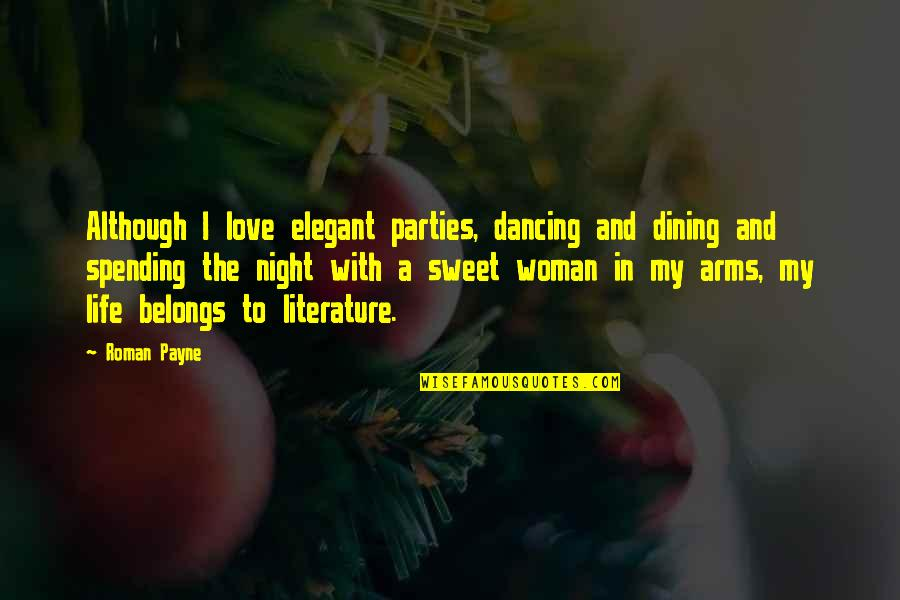 Love From Literature Quotes By Roman Payne: Although I love elegant parties, dancing and dining
