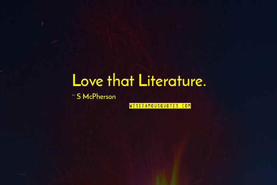 Love From Literature Quotes By S McPherson: Love that Literature.