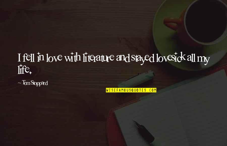 Love From Literature Quotes By Tom Stoppard: I fell in love with literature and stayed