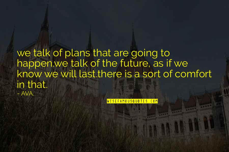 Love From Poets Quotes By AVA.: we talk of plans that are going to