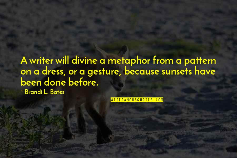Love From Poets Quotes By Brandi L. Bates: A writer will divine a metaphor from a