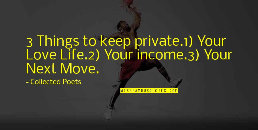 Love From Poets Quotes By Collected Poets: 3 Things to keep private.1) Your Love Life.2)