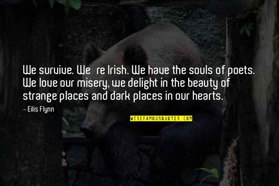 Love From Poets Quotes By Eilis Flynn: We survive. We're Irish. We have the souls