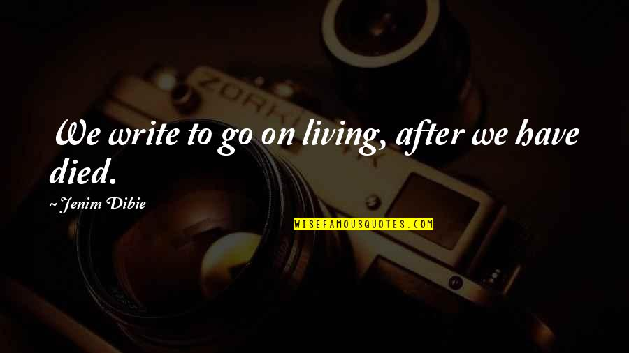 Love From Poets Quotes By Jenim Dibie: We write to go on living, after we