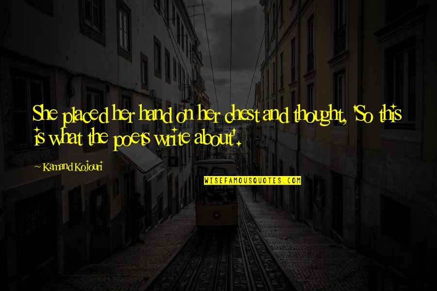 Love From Poets Quotes By Kamand Kojouri: She placed her hand on her chest and