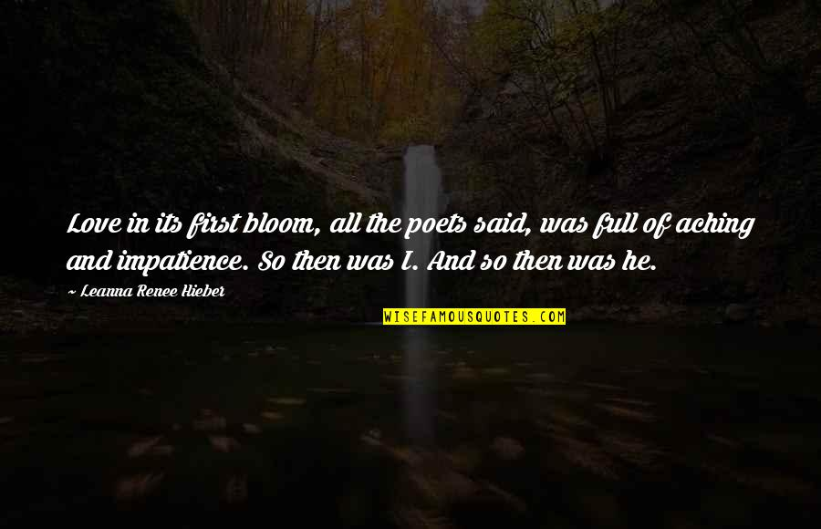 Love From Poets Quotes By Leanna Renee Hieber: Love in its first bloom, all the poets