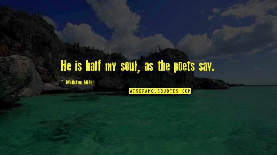 Love From Poets Quotes By Madeline Miller: He is half my soul, as the poets