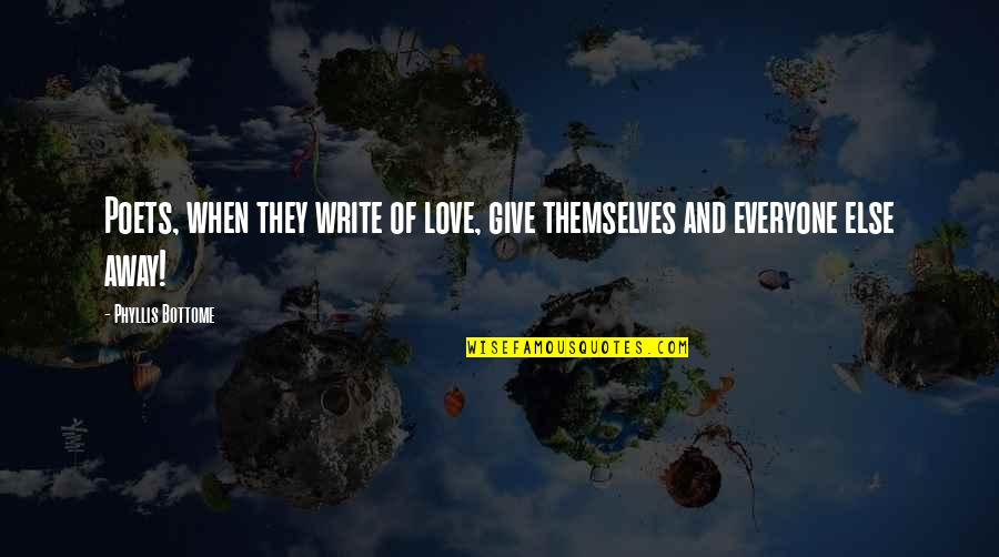 Love From Poets Quotes By Phyllis Bottome: Poets, when they write of love, give themselves