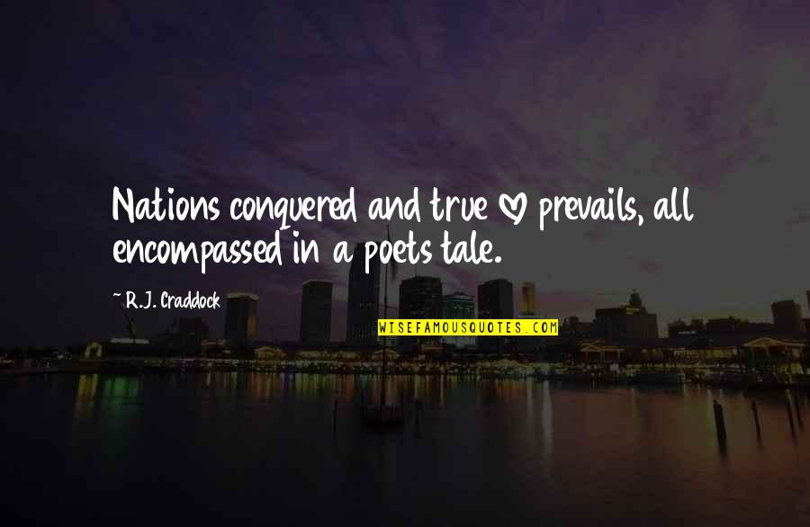 Love From Poets Quotes By R.J. Craddock: Nations conquered and true love prevails, all encompassed