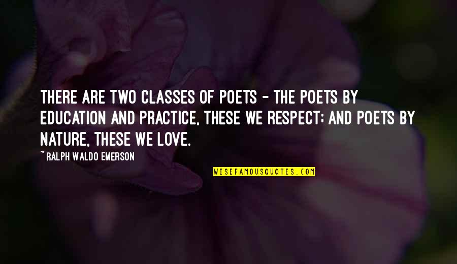 Love From Poets Quotes By Ralph Waldo Emerson: There are two classes of poets - the