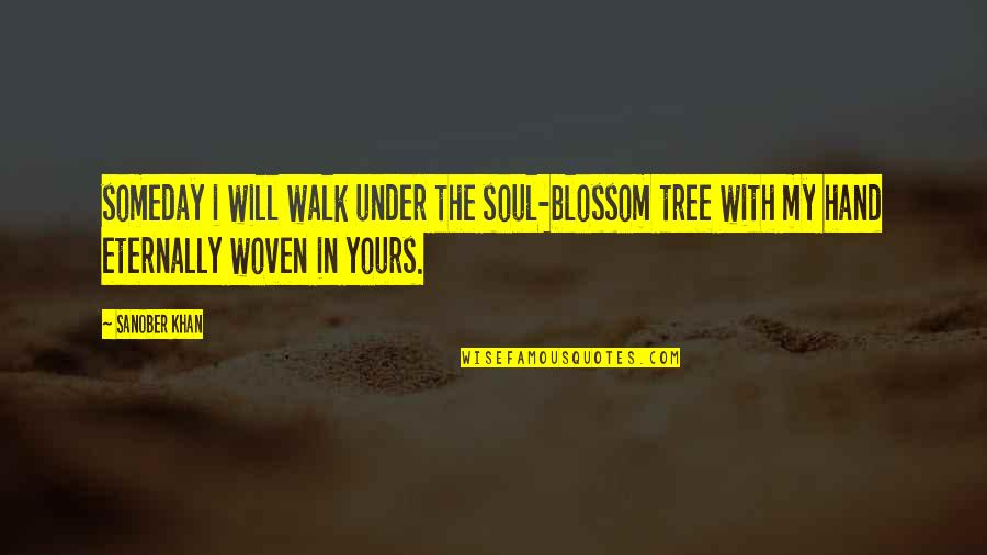 Love From Poets Quotes By Sanober Khan: someday i will walk under the soul-blossom tree