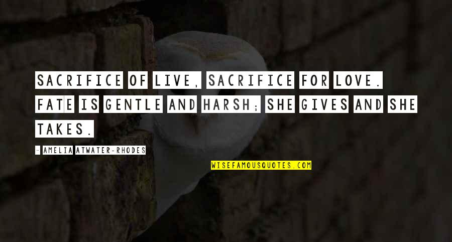 Love Gentle Quotes By Amelia Atwater-Rhodes: Sacrifice of live, sacrifice for love. Fate is